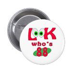 Look who is 88 ? pinback buttons