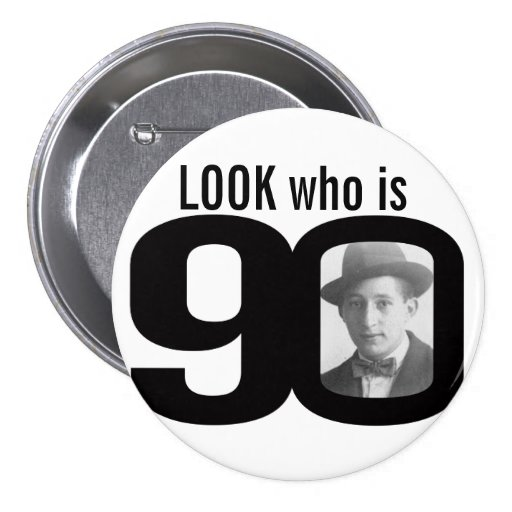 Look who is 90 photo black and white button/badge