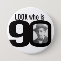 Look who is 90 photo black and white button/badge pinback button