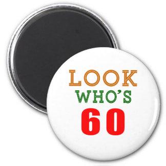 Look Who's 60 Fridge Magnet