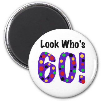 Look Who's 60 Refrigerator Magnet
