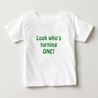 Look who's Turning One Baby T-Shirt