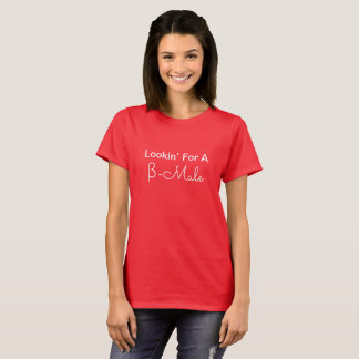 Lookin' For A β-Male T-Shirt