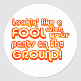 Lookin' Like a Fool with your Pants on the Ground! Classic Round Sticker