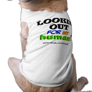 """Lookin' Out For My Human!"" dog shirt"