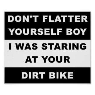 Looking At Your Dirtbike Funny Poster