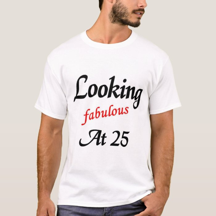 Looking Fabulous at 25 T-Shirt