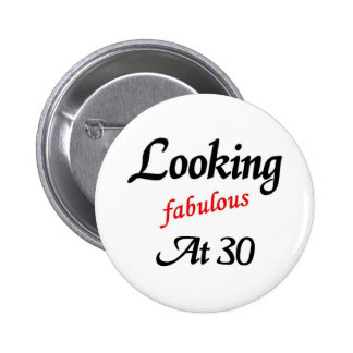 Looking fabulous at 30 pinback button