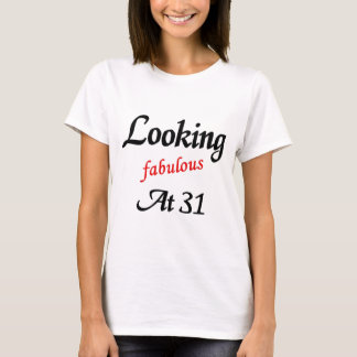 Looking fabulous at 31 T-Shirt