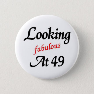 Looking fabulous at 49 button