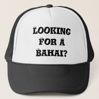Looking For A Bahai? Trucker Hat