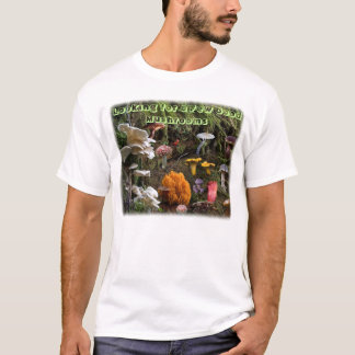 Looking for a Few Good Mushrooms... T-Shirt