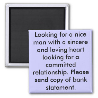 Looking for a nice man with a sincere and lovin... fridge magnet