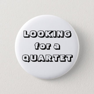 """""""Looking for a Quartet"""" buttons"""