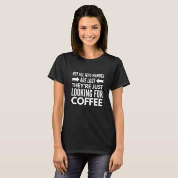 Coffee Themed Looking for Coffee T-Shirt