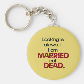 Looking Is Allowed, I'm Married Not Dead Keychain