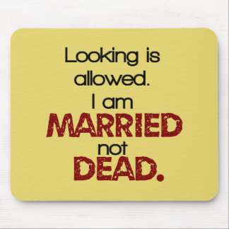 Looking Is Allowed, I'm Married Not Dead Mouse Pad