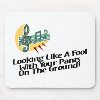 Looking Like A Fool With Your Pants On The Ground! Mouse Pad