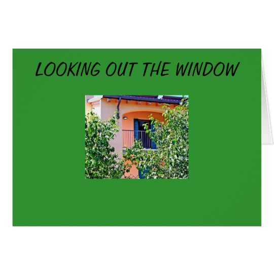 LOOKING OUT THE WINDOW CARD