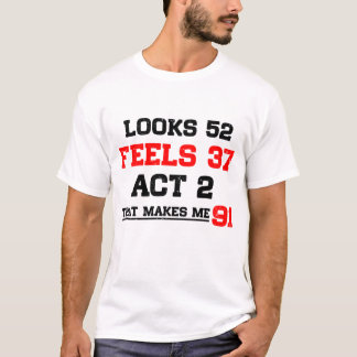 LOOKS 52 FEELS 37 ACT 2 THAT MAKES ME 91 T-Shirt