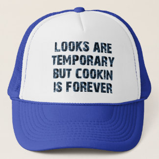 Looks are temporary but cookin is forever trucker hat