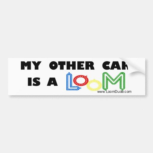 """Loom Dude """"My Other Car is a Loom"""" Bumper Sticker Car Bumper Sticker"""