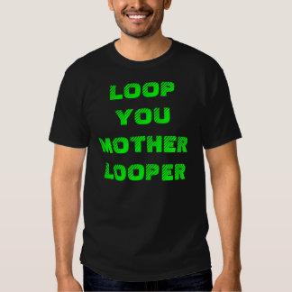 LOOP YOU MOTHER LOOPER T SHIRTS