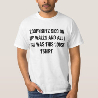 loopynutz died on my walls and all i got was th... T-Shirt