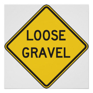 Loose Gravel Road Sign Poster