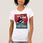 Loose Lips Might Sink Ships T Shirts