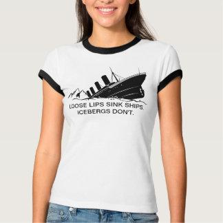 """Loose Lips Sink Ships. Icebergs don't."" Shirt. T-Shirt"