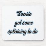 Loosie Got Some 'Splaining to Do Mousepads