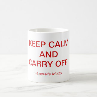 Looter's Motto: Keep Calm and Carry Off Classic White Coffee Mug