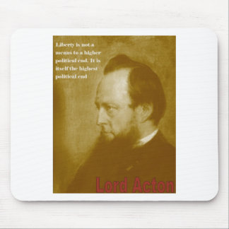 Lord Acton - Liberty is Not a Means to an End Mouse Pads