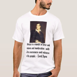 Lord Byron, America is a model of force and fre... T-Shirt