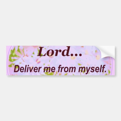 Lord Deliver Me From Myself Truth Words to Live By Bumper Sticker