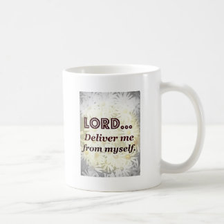 Lord Deliver Me From Myself Words to Live By Coffee Mug