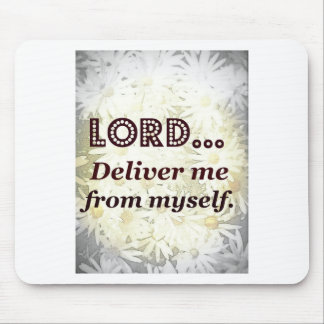 Lord Deliver Me From Myself Words to Live By Mouse Pad