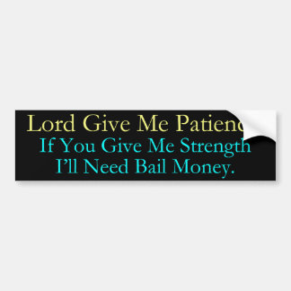 Lord Give Me Bail Money Bumper Sticker