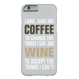 Lord Give Me Coffee and Wine! Barely There iPhone 6 Case