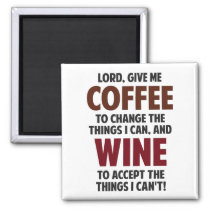 Lord, Give Me Coffee And Wine Magnet