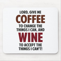 Lord, Give Me Coffee And Wine Mouse Pad