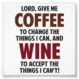 Lord, Give Me Coffee And Wine Photograph
