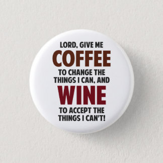 Lord, Give Me Coffee And Wine Pinback Button