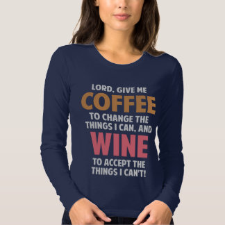 Lord, Give Me Coffee And Wine T Shirt