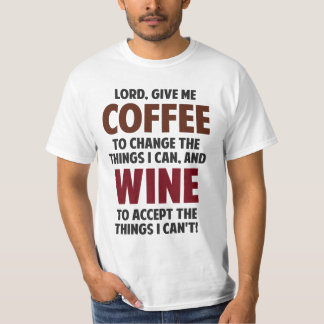 Lord, Give Me Coffee And Wine T-Shirt
