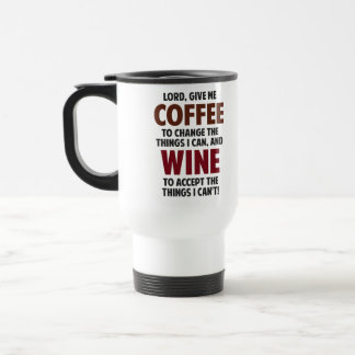 Lord, Give Me Coffee And Wine Travel Mug