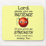 "Lord Give Me Patience Mouse Pad<br><div class=""desc"">A cute little reminder for those bad days at work or at home that patience is a virtue.</div>"