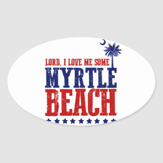 Lord, I Love Me Some Myrtle Beach Oval Sticker