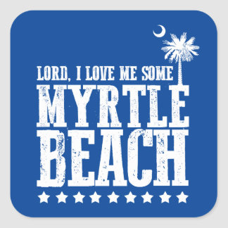 Lord, I Love Me Some Myrtle Beach Square Sticker